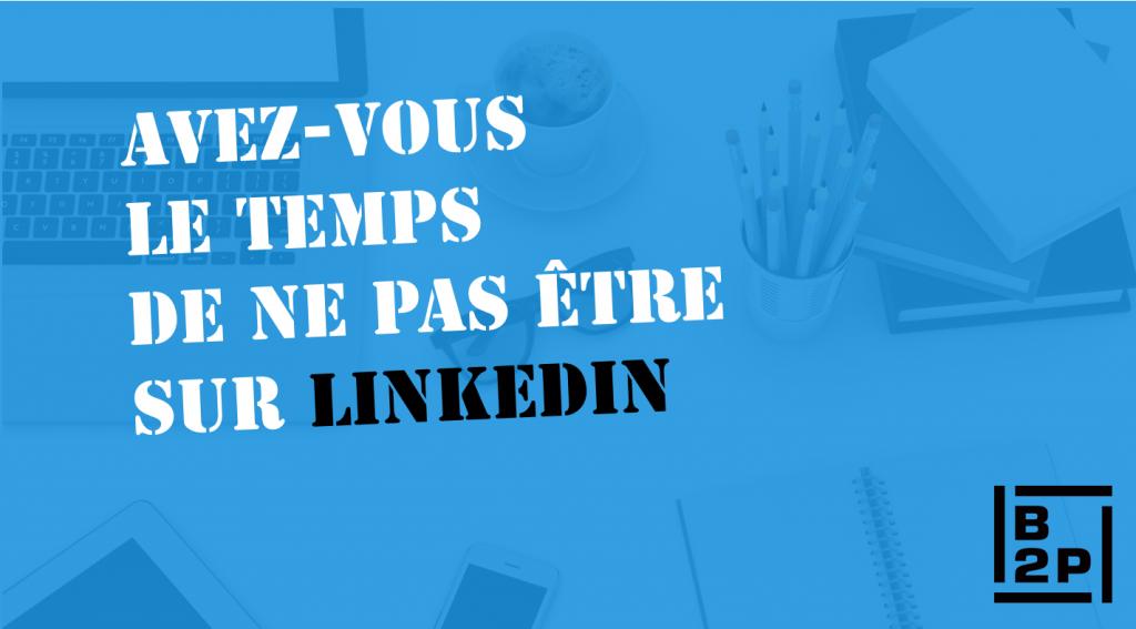 LinkedIn, VOUS PERDEZ ACTUELLEMENT DES CONTRATS SUR LINKEDIN!, La Boite B2P